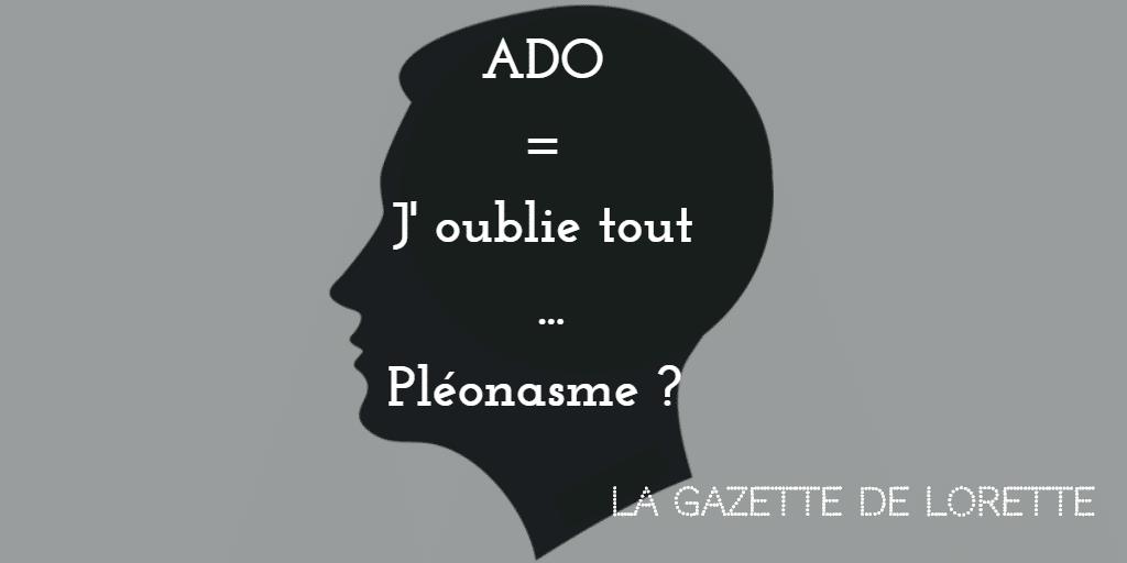 Ado = j'oublie tout…Pléonasme ?