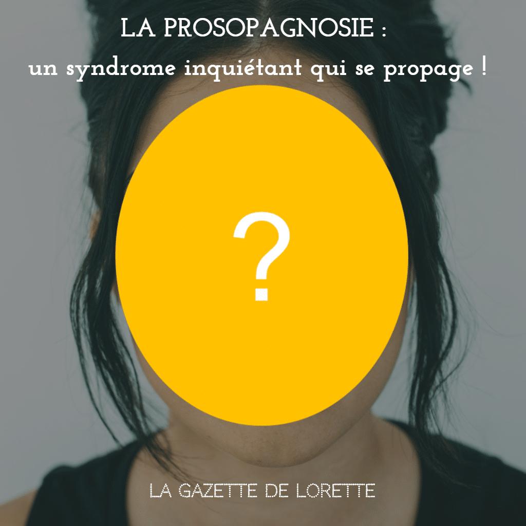 La prosopagnosie : un syndrome inquiétant qui se propage !