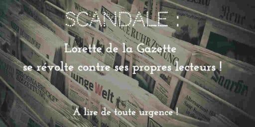 SCANDALE : Lorette de la Gazette se révolte contre ses lecteurs !