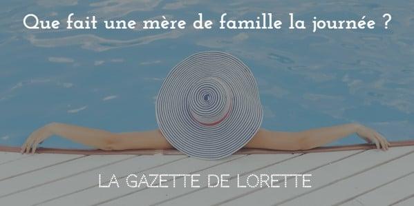 La Gazette de Lorette explique aux actifs comment une mère de famille gère ses journées et elle est loin d'être inactive !
