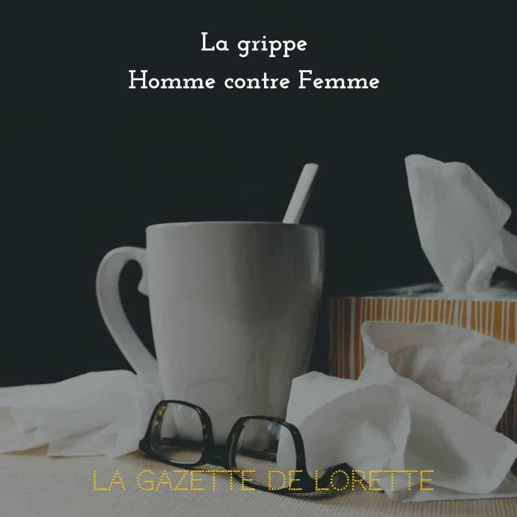 La Gazette de Lorette explique avec humour que les hommes et les femmes ne réagissent pas de la même manière face à la grippe.